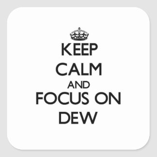 Keep Calm and focus on Dew Square Sticker
