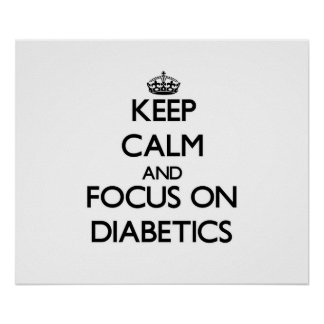 Keep Calm and focus on Diabetics Poster