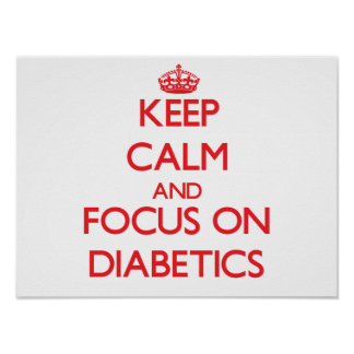Keep Calm and focus on Diabetics Posters