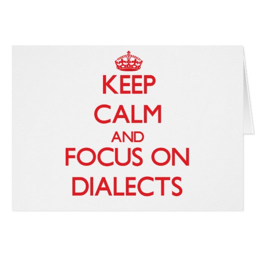 Keep Calm and focus on Dialects Greeting Card