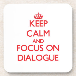 Keep Calm and focus on Dialogue Drink Coaster