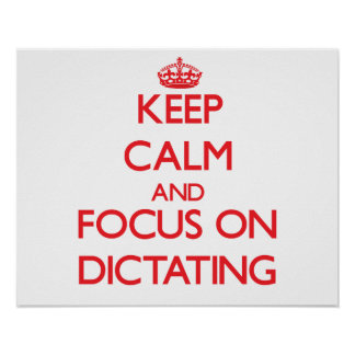 Keep Calm and focus on Dictating Poster