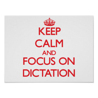 Keep Calm and focus on Dictation Poster