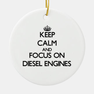 Keep Calm and focus on Diesel Engines Ceramic Ornament