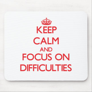 Keep Calm and focus on Difficulties Mouse Pad