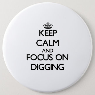 Keep Calm and focus on Digging Button