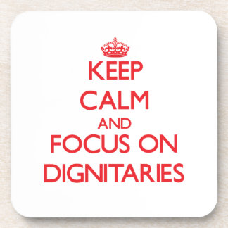 Keep Calm and focus on Dignitaries Beverage Coaster