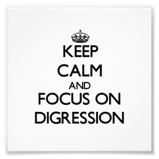 Keep Calm and focus on Digression Photo Print