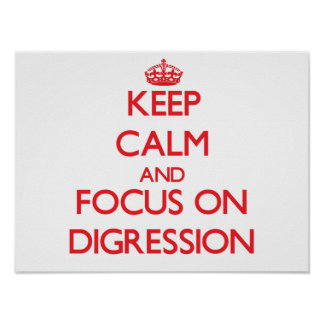 Keep Calm and focus on Digression Poster