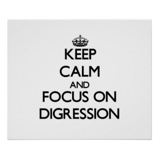 Keep Calm and focus on Digression Print