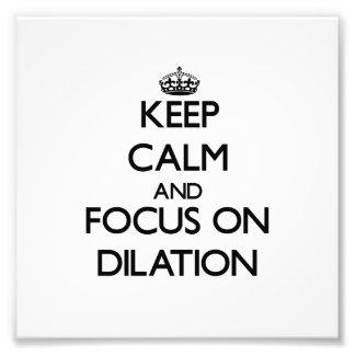 Keep Calm and focus on Dilation Art Photo
