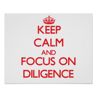 Keep Calm and focus on Diligence Poster