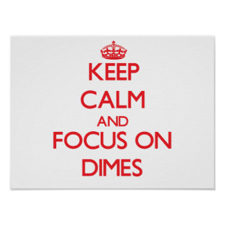 Keep Calm and focus on Dimes Poster