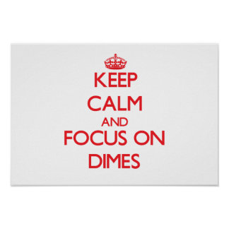 Keep Calm and focus on Dimes Posters
