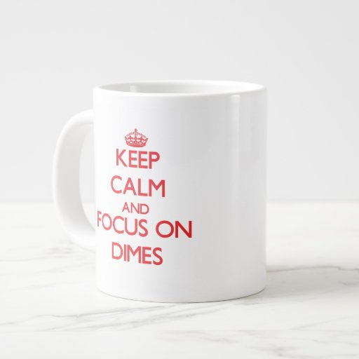 Keep Calm and focus on Dimes Extra Large Mugs