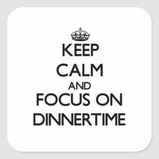Keep Calm and focus on Dinnertime Square Sticker