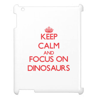 Keep Calm and focus on Dinosaurs Case For The iPad 2 3 4