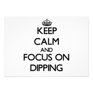 Keep Calm and focus on Dipping Invitations