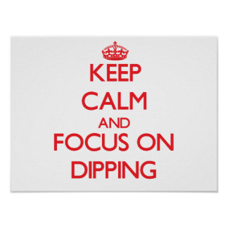 Keep Calm and focus on Dipping Poster