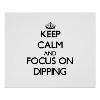 Keep Calm and focus on Dipping Posters