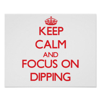Keep Calm and focus on Dipping Print