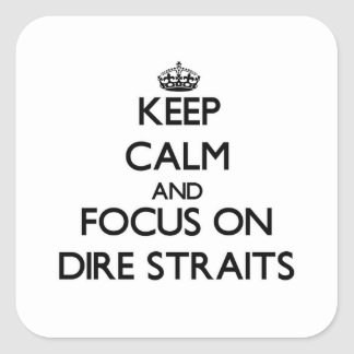 Keep Calm and focus on Dire Straits Square Sticker