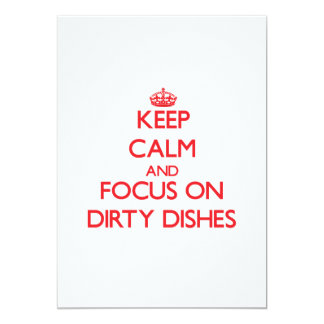Keep Calm and focus on Dirty Dishes 5x7 Paper Invitation Card