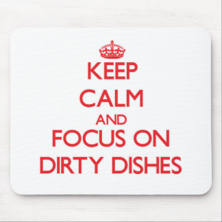Keep Calm and focus on Dirty Dishes Mousepads