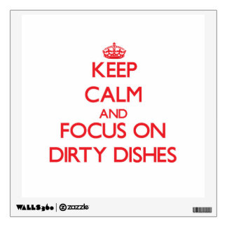 Keep Calm and focus on Dirty Dishes Wall Decor