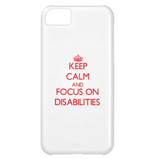 Keep Calm and focus on Disabilities iPhone 5C Cases
