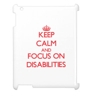 Keep Calm and focus on Disabilities Cover For The iPad