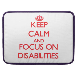 Keep Calm and focus on Disabilities Sleeves For MacBooks