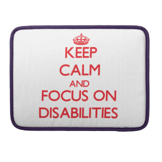 Keep Calm and focus on Disabilities Sleeves For MacBook Pro