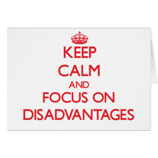 Keep Calm and focus on Disadvantages Greeting Card