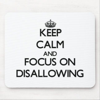 Keep Calm and focus on Disallowing Mouse Pad