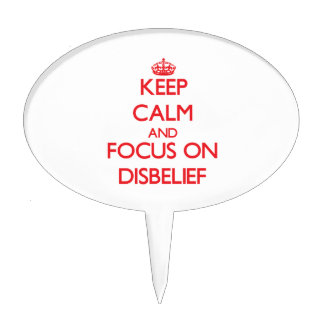 Keep Calm and focus on Disbelief Cake Topper