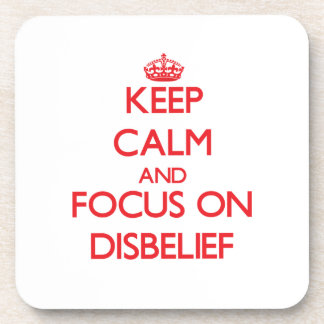 Keep Calm and focus on Disbelief Beverage Coaster
