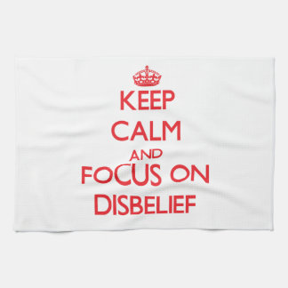 Keep Calm and focus on Disbelief Towels