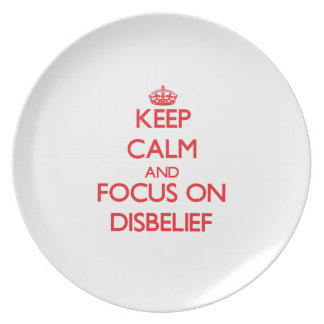 Keep Calm and focus on Disbelief Dinner Plate