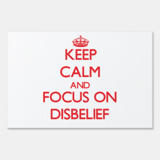 Keep Calm and focus on Disbelief Yard Signs