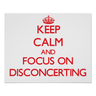 Keep Calm and focus on Disconcerting Poster