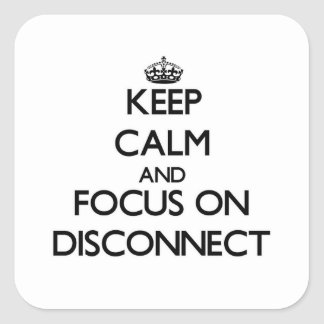 Keep Calm and focus on Disconnect Square Sticker