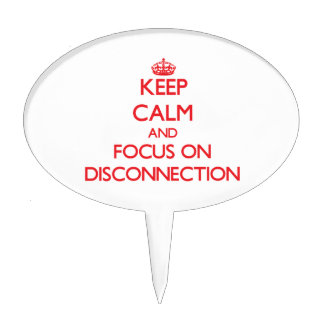 Keep Calm and focus on Disconnection Cake Toppers
