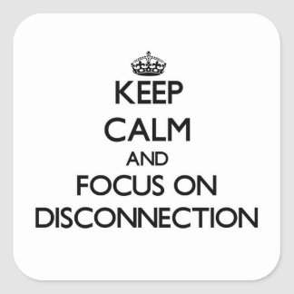 Keep Calm and focus on Disconnection Sticker