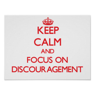 Keep Calm and focus on Discouragement Poster