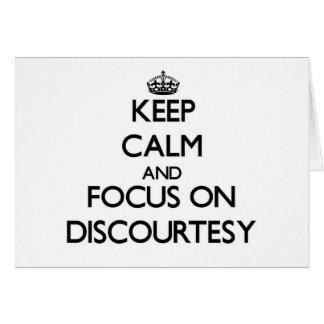 Keep Calm and focus on Discourtesy Greeting Card