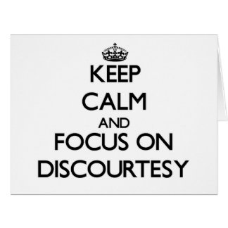 Keep Calm and focus on Discourtesy Greeting Cards