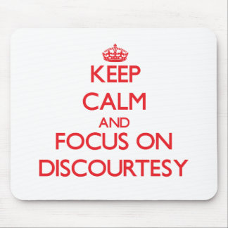 Keep Calm and focus on Discourtesy Mouse Pads