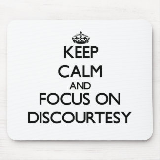 Keep Calm and focus on Discourtesy Mousepads