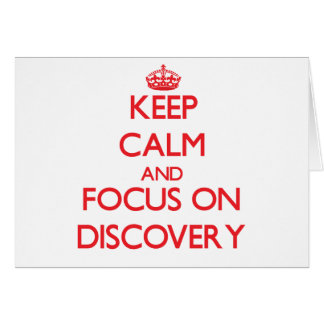 Keep Calm and focus on Discovery Greeting Card